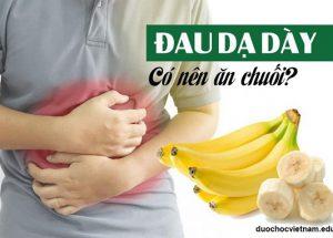 Người bị đau dạ dày có nên ăn chuối hay không?